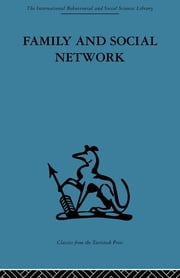 Family and Social Network - Roles, Norms and External Relationships in Ordinary Urban Families ebook by Elizabeth Bott,Elizabeth Bott Spillius,Elizabeth Bott Spillius