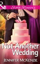 Not Another Wedding (Mills & Boon Superromance) ebook by Jennifer McKenzie