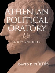 Athenian Political Oratory - Sixteen Key Speeches ebook by David Phillips