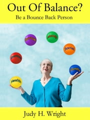 Out Of Balance? Be a Bounce Back Person ebook by Judy H. Wright