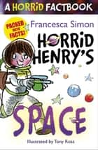 Horrid Henry's Space - A Horrid Factbook ebook by Francesca Simon, Tony Ross