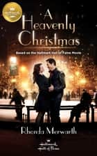 A Heavenly Christmas - Based on a Hallmark Channel original movie ebook by Rhonda Merwarth
