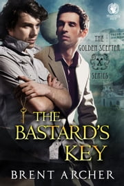 The Bastard's Key - The Golden Scepter, #1 ebook by Brent Archer
