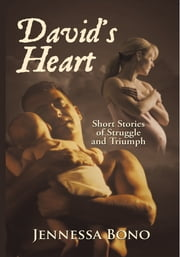 David's Heart - Short Stories of Struggle and Triumph ebook by Jennessa Bono