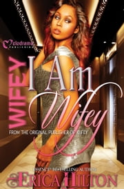 Wifey: I Am Wifey ebook by Erica Hilton