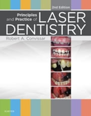 Principles and Practice of Laser Dentistry ebook by Robert A. Convissar