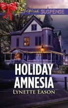 Holiday Amnesia (Mills & Boon Love Inspired Suspense) (Wrangler's Corner, Book 7) ebook by Lynette Eason