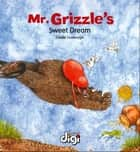 Mr Grizzle's Sweet Dream ebook by Duvenage Lizette, Duvenage Lizette, Margaret Labuschagne,...
