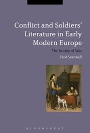 Conflict and Soldiers' Literature in Early Modern Europe - The Reality of War ebook by Paul Scannell