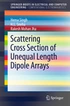 Scattering Cross Section of Unequal Length Dipole Arrays ebook by Hema Singh, H. L. Sneha, Rakesh Mohan Jha