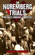 The Nuremberg Trials - The Nazis brought to justice ekitaplar by Alexander Macdonald