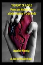 The Heart Of A Child: Poems and Musings from a Broken Heart to a Cruel World ebook by Winslow Swan