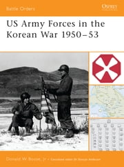 US Army Forces in the Korean War 1950?53 ebook by Donald Boose