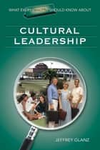 What Every Principal Should Know About Cultural Leadership ebook by Dr. Jeffrey G. Glanz