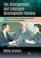 The Management and Employee Development Review - Competitive Advantage through Transformative Teamwork and Evolved Mindsets ebook by Kelly Graves