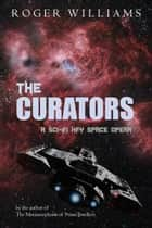 The Curators: A Sci-Fi HFY Space Opera ebook by Roger Williams