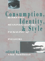 Consumption, Identity and Style - Marketing, meanings, and the packaging of pleasure ebook by Alan Tomlinson