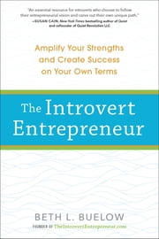The Introvert Entrepreneur - Amplify Your Strengths and Create Success on Your Own Terms ebook by Beth Buelow