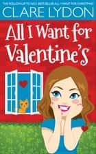 All I Want For Valentine's ebook by Clare Lydon