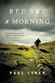 Red Sky in Morning - A Novel ebook by Paul Lynch