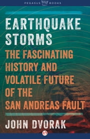 Earthquake Storms - An Unauthorized Biography of the San Andreas Fault ebook by John Dvorak