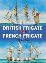 British Frigate vs French Frigate - 1793-1814 ebook by Mark Lardas,Peter Dennis