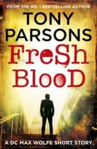 Fresh Blood - A DC Max Wolfe Short Story ebook by Tony Parsons