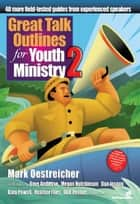 Great Talk Outlines for Youth Ministry 2 ebook by Mark Oestreicher