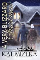 A Very Blizzard Christmas ebook by Kat Mizera