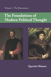 The Foundations of Modern Political Thought: Volume 1, the Renaissance ebook by Skinner, Quentin