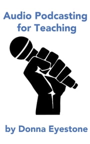 Audio Podcasting for Teaching (Part 1) ebook by Donna Eyestone