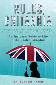 Rules, Britannia - An Insider's Guide to Life in the United Kingdom ebook by Toni Summers Hargis