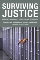 Surviving Justice - America's Wrongfully Convicted and Exonerated ebook by Dave Eggers, Lola Vollen, Scott Turow