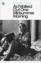 As I Walked Out One Midsummer Morning ebook by Laurie Lee