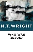Who Was Jesus? ebook by N. T. Wright