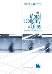 The Moral Economy of Cities - Shaping Good Citizens ebook by Evelyn S. Ruppert