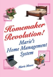 Homemaker Revolution! - Marie's Home Management System ebook by Marie Moore