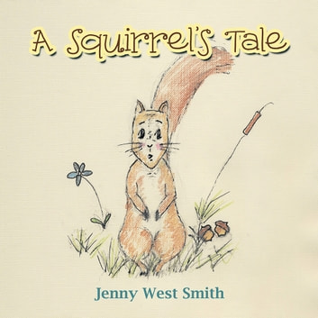 A Squirrel's Tale ebook by Jenny West Smith