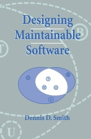 Designing Maintainable Software ebook by Dennis D. Smith