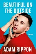 Beautiful on the Outside - A Memoir e-bok by Adam Rippon