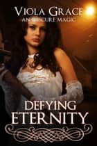 Defying Eternity ebook by Viola Grace