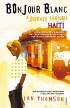 Bonjour Blanc - A Journey Through Haiti ebook by Ian Thomson