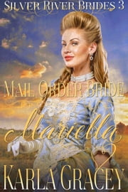 Mail Order Bride Mariella - Silver River Brides, #3 ebook by Karla Gracey