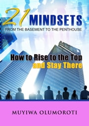 21 Mindsets:How to Rise to the Top and Stay There ebook by Muyiwa Olumoroti