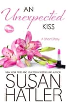 An Unexpected Kiss - Treasured Dreams, #2 ebook by Susan Hatler
