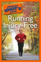 The Complete Idiot's Guide to Running Injury-Free - Hit the Road Without the Road Hitting You Back ebook by Coach Damon Martin, Bob Schaller