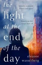 The Light at the End of the Day ebook by Eleanor Wasserberg