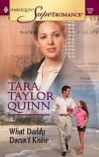 What Daddy Doesn't Know ebook by Tara Taylor Quinn
