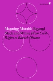 Beyond Black and White - From Civil Rights to Barack Obama ebook by Manning Marable