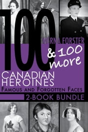 Canadian Heroines 2-Book Bundle - 100 Canadian Heroines / 100 More Canadian Heroines ebook by Merna Forster